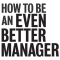 Strategies for Becoming a Better Manager